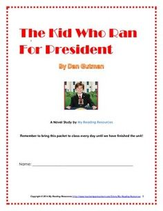 Novel study packet for the book The Kid Who Ran For President by Dan Gutman (Lexile level 730 for grades 3-4).  The book will educate kids about the electoral process while entertaining them. This packet prepared by My Reading Resources includes short answer questions, vocabulary, a crossword puzzle, and discussion questions for each of five sections and a list of suggested activities for students to complete after reading the book.