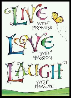 """We all know the popular words LIVE, LOVE, LAUGH. But adding """"LIVE With Promise, LOVE With Passion, and LAUGH With Pleasure"""" just puts more ooomph and emphasis on what it's really all about! The Words, Positive Thoughts, Positive Quotes, Positive Outlook, Positive Life, Happy Thoughts, Favorite Quotes, Me Quotes, Laugh Quotes"""