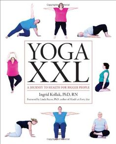 """Yoga XXL: A Journey to Health for Bigger People"" by Ingrid Kollak, Phd, RN and Linda Bacon, PhD coming July Yoga Bewegungen, Fat Yoga, Yoga Pilates, Yoga Moves, Yoga Exercises, Plus Size Yoga, Plus Size Workout, Yoga Musica, Big People"