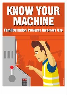 """A machine safety poster : """"Know your machine. Familiarisation prevents incorrect use. Health And Safety Poster, Safety Posters, Workplace Safety Tips, Safety Meeting, Safety Slogans, Safety Topics, Safety Awareness, Industrial Safety, Electrical Safety"""