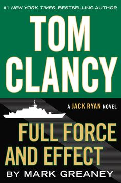 TOM CLANCY FULL FORCE AND EFFECT by Mark Greaney -- A North Korean ICBM crashes into the Sea of Japan. A veteran CIA officer is murdered in Ho Chi Minh City, and a package of forged documents goes missing. The pieces are there, but assembling the puzzle will cost Jack Ryan, Jr. and his agents time they don't have.