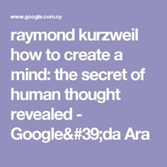 raymond kurzweil how to create a mind: the secret of human thought revealed - Google'da Ara
