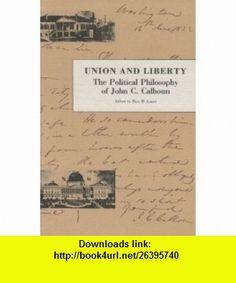 Union And Liberty The Political Philosphy of John C. Calhoun (9780865971035) John C. Calhoun, Ross M. Lence , ISBN-10: 086597103X  , ISBN-13: 978-0865971035 ,  , tutorials , pdf , ebook , torrent , downloads , rapidshare , filesonic , hotfile , megaupload , fileserve
