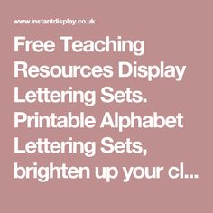 Free Teaching Resources Display Lettering Sets.  Printable Alphabet  Lettering Sets,  brighten up your classroom with these free resources!
