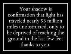 Your shadow.