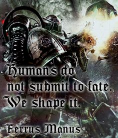 Primarch Quotes - Ferrus Manus [10/20]