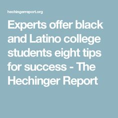 Experts offer black and Latino college students eight tips for success - The Hechinger Report