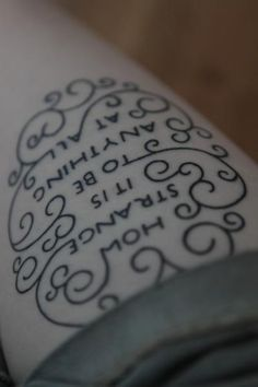 """""""How Strange It Is To Be Anything At All"""" Alice in Wonderland tattoo. Love the design!"""