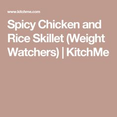 Spicy Chicken and Rice Skillet (Weight Watchers) | KitchMe