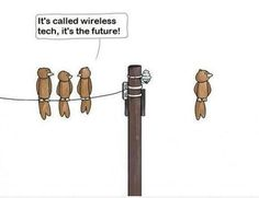 It's caled wireless tech, it's the future -