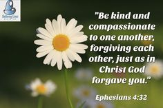 """""""Be #kind and #compassionate to one another, #forgiving each other, just as in Christ God forgave you."""" - Ephesians 4:32 NIV #bible"""