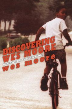Discovering Wes Moore by Wes Moore – The author, a scholar and military veteran, analyzes the factors that changed his life when he meets another Wes Moore, also from his same neighborhood but whose own life led to crime and a life sentence in prison. (160 pages)