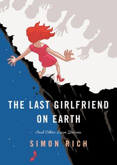 The Last Girlfriend on Earth: And Other Love Stories by Simon Rich | 15 Humor Books That Are Capable Of Literally Making You Laugh Out Loud