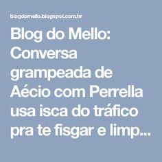 Blog do Mello: Conversa grampeada de Aécio com Perrella usa isca do tráfico pra te fisgar e limpar imagem dele. Não caia nessa