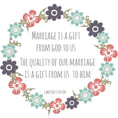 """marriage is a gift. When I heard this in General Conference a little light bulb came on and I said, """"duh!"""""""