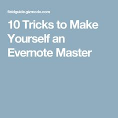 10 Tricks to Make Yourself an Evernote Master