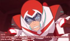 """TextsFromVoltron """"(317): i have achieved a new state of being which requires no food or water but is sustained only by coffee and pure, unrelenting rage """""""