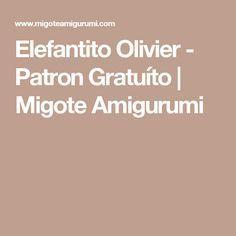 Elefantito Olivier - Patron Gratuíto | Migote Amigurumi