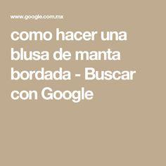 como hacer una blusa de manta bordada - Buscar con Google