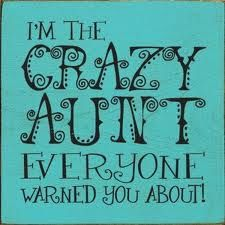 I'm the Crazy Aunt everyone warned you about! I can't wait to tell their boyfriend's this piece of advice!!