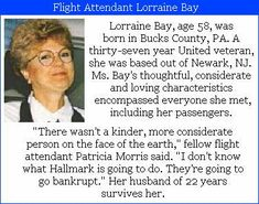 """Lorraine BAy- 58, was on the flight crew of United flight# 93. She was married and with United for 37 years. A niece of hers said, """"She was like everyone's favorite aunt who came to visit, brought you a present, talke to you, spent time with you...She was that way with passengers too."""" #Project2996 See her P2996 tribute at: http://mobyrebuttal.blogspot.de/2006/09/2996-tribute-to-victims-of-911.html"""
