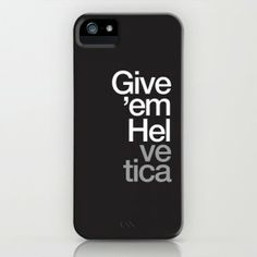 """""""give 'em Helvetica"""" phone case"""
