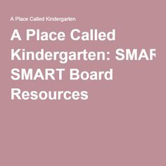 A Place Called Kindergarten: SMART Board Resources