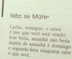 - Carlos Drummond de Andrade