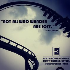 """Not All Who Wander Are Lost"" - J.R.R. Tolkien  Life's a roller coaster. Don't remain seated. @ENJOYOURIDE #EYR www.looseleafbrads.com  Photo credit: @screamsource"