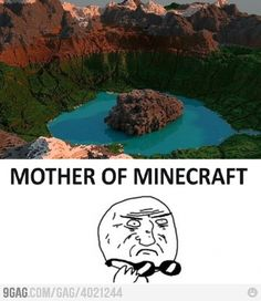 Mother of Minecraft....