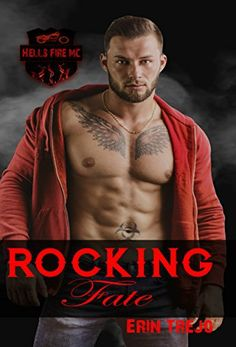 Rocking Fate.  Rocking Fate by Erin Trejo  Amazon: http://amzn.to/2lDftIY  My life was always a mess. Ive been alone since I was young. Meeting Ghost changed all that for me. Hells Fire gave me a place to call home. My actions from the past have followed me though.  Things get complicated when I meet Aria. I wasnt looking for more than a weekend of hot sex.  I got a lot more than that though. When I find out who her father is my life is thrown in another direction. Being forced to choose…
