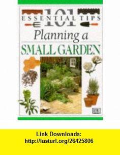 Planning a Small Garden (101 Essential Tips) (9780751302790) John Brookes , ISBN-10: 0751302791  , ISBN-13: 978-0751302790 ,  , tutorials , pdf , ebook , torrent , downloads , rapidshare , filesonic , hotfile , megaupload , fileserve
