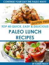 Top 40 Quick, Easy, & Delicious Paleo Lunch Recipes.    FREE Book on your Kindle with Amazon Prime! Gluten Free, Dairy Free, Sugar, Free, Primal, Paleo, Caveman.