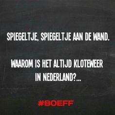 Spiegeltje, spiegeltje aan de wand waarom is het altijd klote weer in Nederland #Boeff