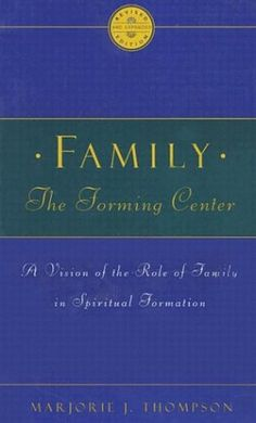 Family the Forming Center: A Vision of the Role of Family in Spiritual Formation: Marjorie J. Thompson: 9780835807982: Amazon.com: Books