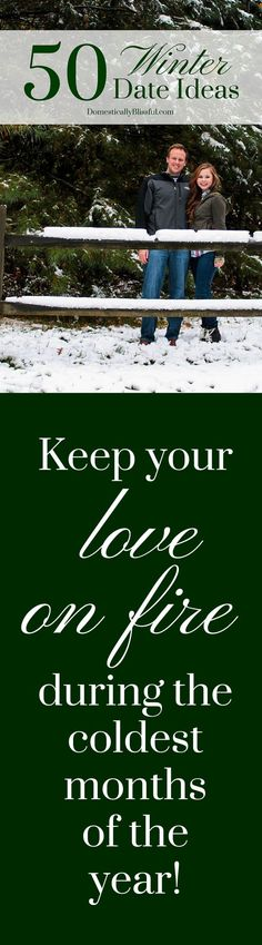 50 Winter Date Ideas to keep your love on fire during the coldest months of the year!