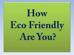 How Eco Friendly Are You? - Test IQ