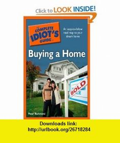 The Complete Idiots Guide to Buying a Home (9781592578689) Peter Richmond , ISBN-10: 1592578683  , ISBN-13: 978-1592578689 ,  , tutorials , pdf , ebook , torrent , downloads , rapidshare , filesonic , hotfile , megaupload , fileserve