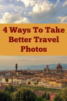Here are four easy ways to take better pictures and improve your travel photography