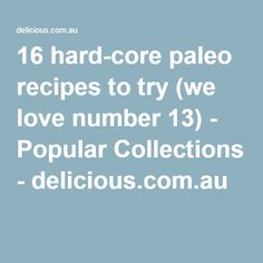 16 hard-core paleo recipes to try (we love number 13) - Popular Collections - delicious.com.au