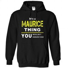 Its A MAURICE Thing!!!!! - #tshirt moda #sweater refashion. PURCHASE NOW => https://www.sunfrog.com/No-Category/Its-A-MAURICE-Thing-3996-Black-25819229-Hoodie.html?68278