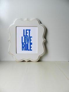 Letterpress Print, Let Love Rule (Royal Blue) by PrintandBeMerry on Etsy https://www.etsy.com/listing/85235497/letterpress-print-let-love-rule-royal