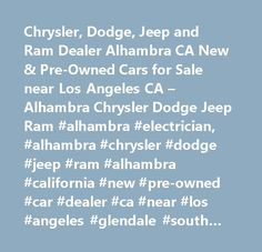 Chrysler, Dodge, Jeep and Ram Dealer Alhambra CA New & Pre-Owned Cars for Sale near Los Angeles CA – Alhambra Chrysler Dodge Jeep Ram #alhambra #electrician, #alhambra #chrysler #dodge #jeep #ram #alhambra #california #new #pre-owned #car #dealer #ca #near #los #angeles #glendale #south #pasadena #pasadena #where #is #best #preowned #vehicles #me #auto #repair #service #maintenance #parts #find #car #truck #suv #van #finance #lease #specials #reviews #preapproved #tires #battery #brakes #oil…