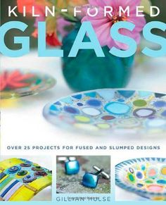 Kiln-Formed Glass: Over 25 Projects for Fused and Slumped Designs by Gillian Hulse. $17.15. Publisher: St. Martin's Griffin (January 5, 2010). Author: Gillian Hulse
