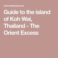 Guide to the island of Koh Wai, Thailand - The Orient Excess