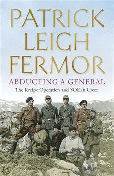 Patrick Leigh Fermor - Abducting a General - Hodder & Stoughton