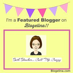 I'm a Featured Blogger - Blogelina - Beth Blacker - Call Me Crazy
