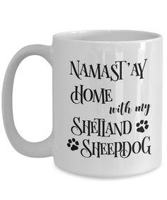 Namast'ay Home With My Shetland Sheepdog Funny Coffee Mug Tea Cup Dog Lover/Owner Gift Idea