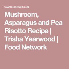 Mushroom, Asparagus and Pea Risotto Recipe   Trisha Yearwood   Food Network