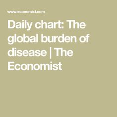 Daily chart: The global burden of disease | The Economist